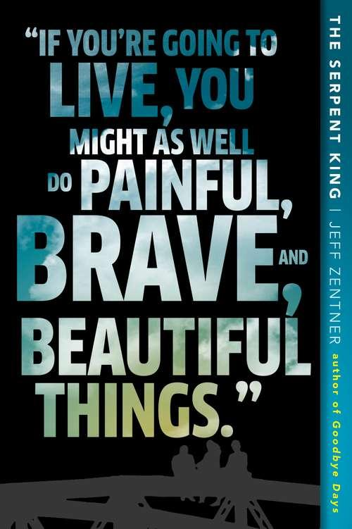 Collection sample book cover The Serpent King, typographical cover of quote: If you're going to live, you might as well do painful, brave, and beautiful things.