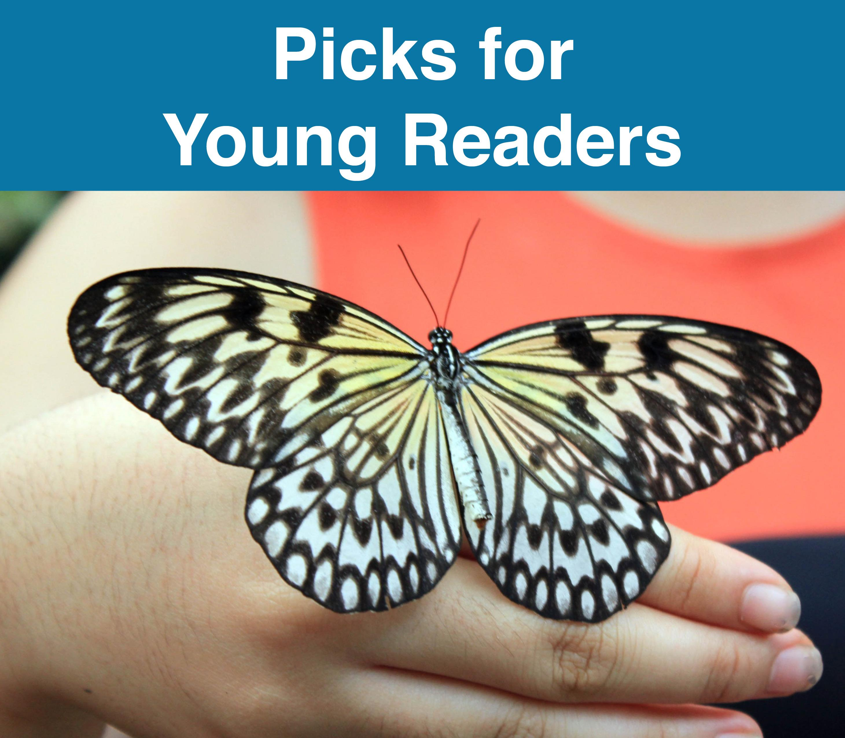Header: Picks for Young Readers. Image: Young child's hand holding a butterfly